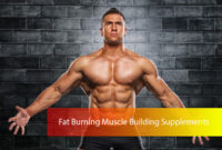 Fat Burning Muscle Building Supplements